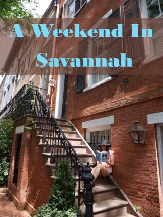 How to Plan A Weekend In Savannah